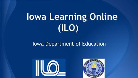 Iowa Learning Online (ILO) Iowa Department of Education.