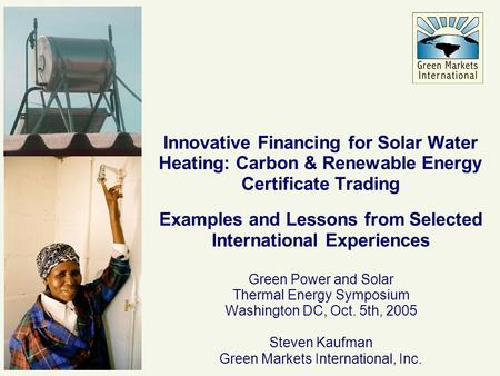 Innovative Financing for Solar Water Heating: Carbon & Renewable Energy Certificate Trading Examples and Lessons from Selected International Experiences.