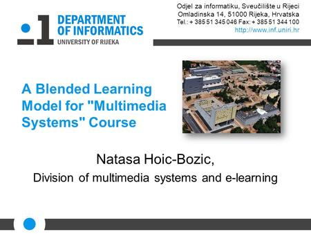 A Blended Learning Model for Multimedia Systems Course Natasa Hoic-Bozic, Division of multimedia systems and e-learning Odjel za informatiku, Sveučilište.