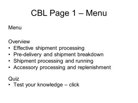 CBL Page 1 – Menu Menu Overview Effective shipment processing Pre-delivery and shipment breakdown Shipment processing and running Accessory processing.