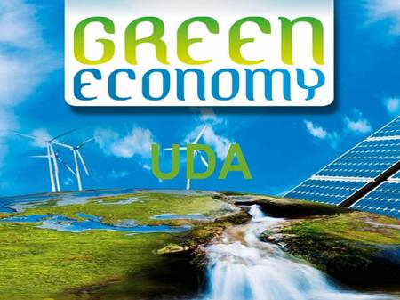 UDA. What is Green Economy? Green Economy is an economic model based on sustainable development and knowledge of ecological economies.