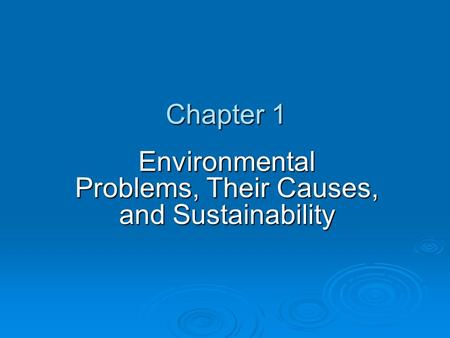 Chapter 1 Environmental Problems, Their Causes, and Sustainability.