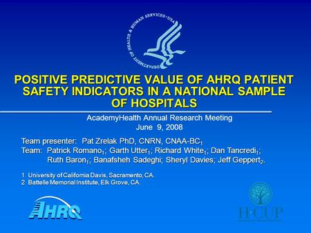 POSITIVE PREDICTIVE VALUE OF AHRQ PATIENT SAFETY INDICATORS IN A NATIONAL SAMPLE OF HOSPITALS AcademyHealth Annual Research Meeting June 9, 2008 Team presenter:
