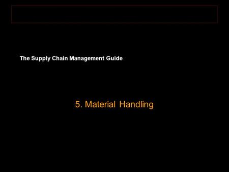 The Supply Chain Management Guide 5. Material Handling.