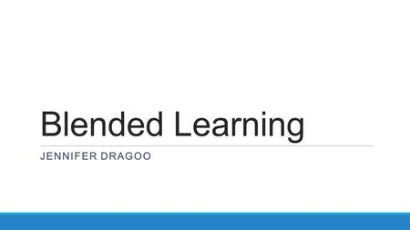 Blended Learning JENNIFER DRAGOO. Out with Hybrid…