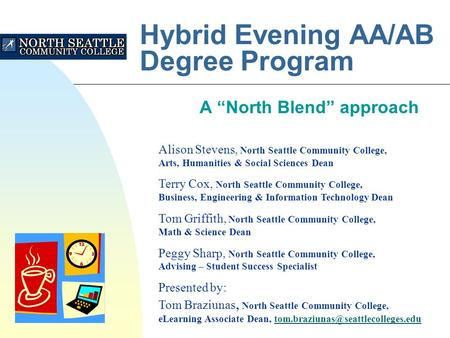 "Hybrid Evening AA/AB Degree Program A ""North Blend"" approach Alison Stevens, North Seattle Community College, Arts, Humanities & Social Sciences Dean Terry."