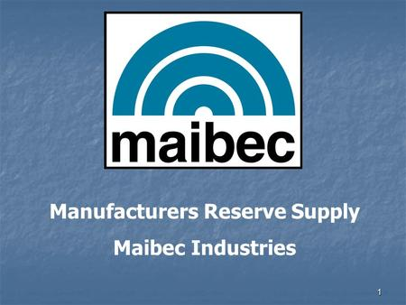 1 Manufacturers Reserve Supply Maibec Industries.