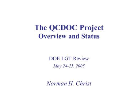 The QCDOC Project Overview and Status Norman H. Christ DOE LGT Review May 24-25, 2005.