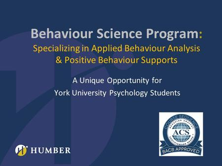 Behaviour Science Program : Specializing in Applied Behaviour Analysis & Positive Behaviour Supports A Unique Opportunity for York University Psychology.