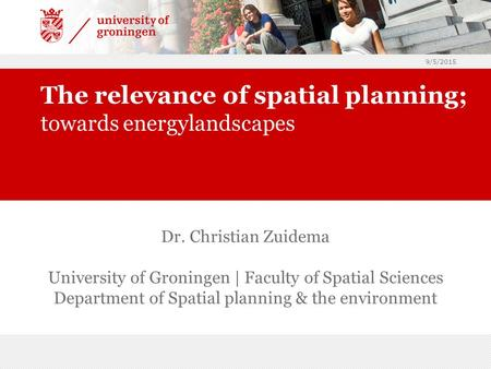 9/5/2015 Dr. Christian Zuidema University of Groningen | Faculty of Spatial Sciences Department of Spatial planning & the environment The relevance of.