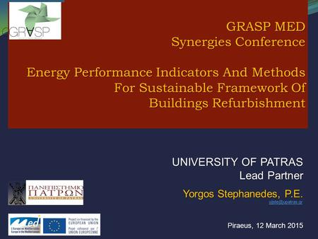 GRASP GReen procurement And Smart city suPport in the energy sector UNIVERSITY OF PATRAS Lead Partner Yorgos Stephanedes, P.E. Piraeus, 12 March 2015