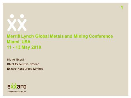 Sipho Nkosi Chief Executive Officer Exxaro Resources Limited Merrill Lynch Global Metals and Mining Conference Miami, USA 11 - 13 May 2010 1.