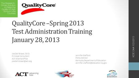 QualityCore –Spring 2013 Test Administration Training January 28, 2013 Joe Dell Brasel, Ed.D. Principal Consultant ACT Atlanta Office