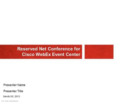 © 2011 Verizon. All Rights Reserved. Reserved Net Conference for Cisco WebEx Event Center Presenter Name Presenter Title Month XX, 2013.