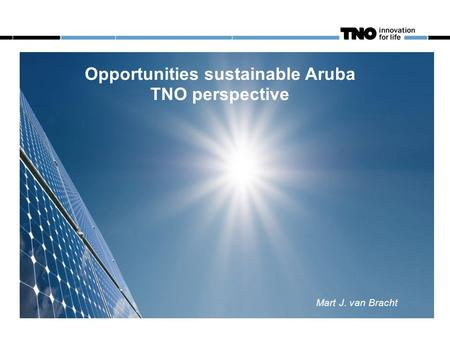 Oktober 2011 Opportunities sustainable Aruba TNO perspective Mart J. van Bracht.