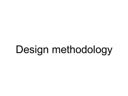 Design methodology.