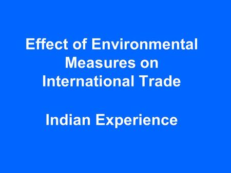 Effect of Environmental Measures on International Trade Indian Experience.
