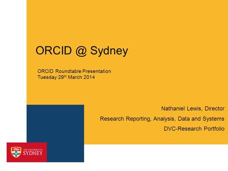 Sydney Nathaniel Lewis, Director Research Reporting, Analysis, Data and Systems DVC-Research Portfolio ORCID Roundtable Presentation Tuesday 29.