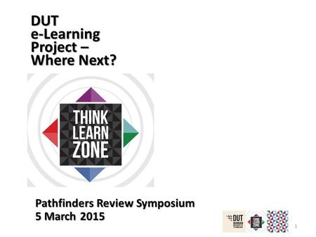 1 DUT e-Learning Project – Where Next? Pathfinders Review Symposium 5 March 2015.