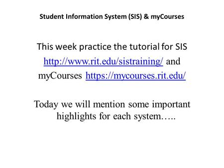 Student Information System (SIS) & myCourses This week practice the tutorial for SIS  and.
