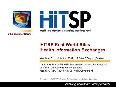 0 enabling healthcare interoperability 2009 Webinar Series Sponsored by the HITSP Education, Communications and Outreach Committee HITSP Real World Sites.