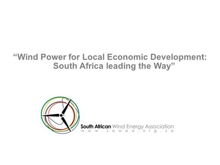 """Wind Power for Local Economic Development: South Africa leading the Way"""
