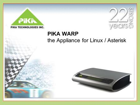 PIKA WARP the Appliance for Linux / Asterisk. Sep-15 Slide 2 Logistics Welcome! Questions – you may ask questions at any time using the Questions feature.