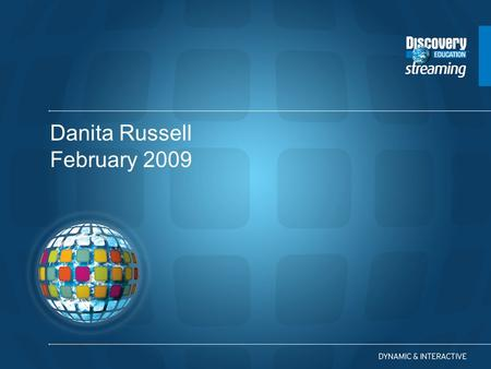 Danita Russell February 2009. A Guide to Discovery Education streaming Digital Resources Strategies for Training and Implementation.