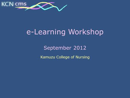 E-Learning Workshop September 2012 Kamuzu College of Nursing.