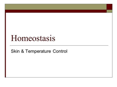 Homeostasis Skin & Temperature Control. Learning Objectives 12.1 Principles of Homeostasis  a) Define homeostasis  (b) Explain the basic principles.