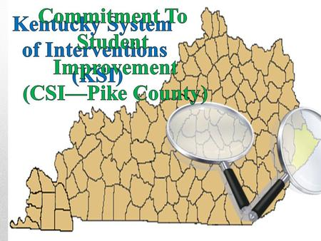 Commitment to Student Improvement CSI-Pike County KRS 158.6459 (Interventions) KRS 158.6453 (Below or Above Benchmarks) KSI is a framework for providing.
