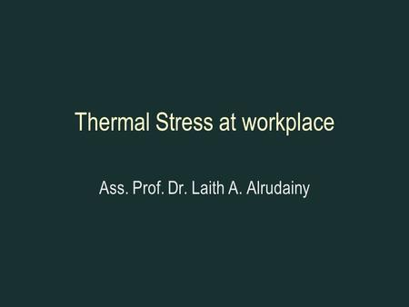 Thermal Stress at workplace Ass. Prof. Dr. Laith A. Alrudainy.