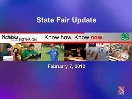 Know how. Know now. State Fair Update February 7, 2012.