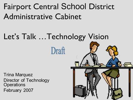 Fairport Central School District Administrative Cabinet Let's Talk …Technology Vision Trina Marquez Director of Technology Operations February 2007.