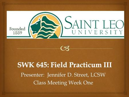 Presenter: Jennifer D. Street, LCSW Class Meeting Week One.