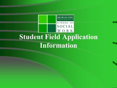 Student Field Application Information. Introduction to Field Education The purpose: to provide hands-on experiential educational opportunities so that.