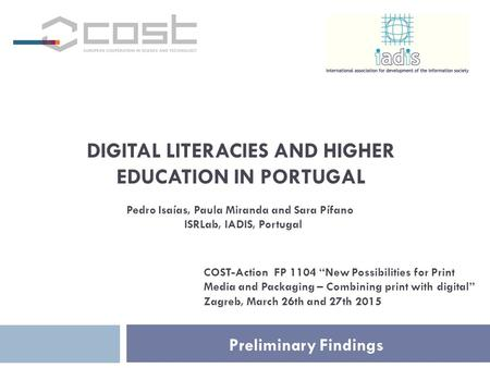 "DIGITAL LITERACIES AND HIGHER EDUCATION IN PORTUGAL Preliminary Findings COST-Action FP 1104 ""New Possibilities for Print Media and Packaging – Combining."