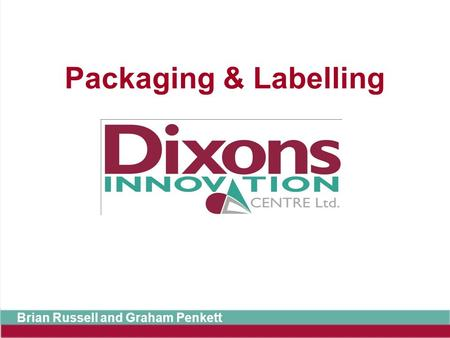 Packaging & Labelling Brian Russell and Graham Penkett.