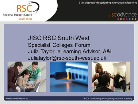 Go to View > Header & Footer to edit September 5, 2015 | slide 1 www.rsc-south-west.ac.uk RSCs – Stimulating and supporting innovation in learning JISC.