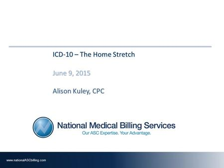 ICD-10 – The Home Stretch June 9, 2015 Alison Kuley, CPC