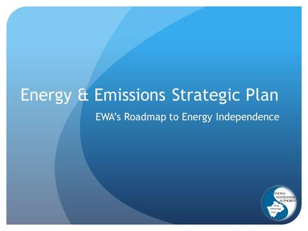 Energy & Emissions Strategic Plan EWA's Roadmap to Energy Independence.