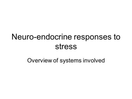 Neuro-endocrine responses to stress Overview of systems involved.