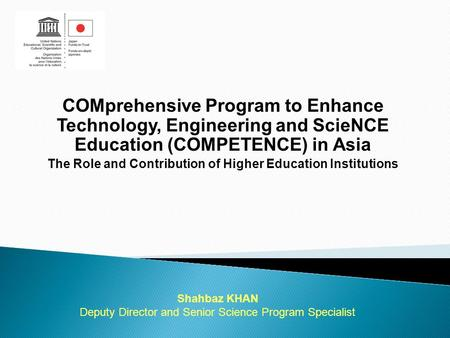 COMprehensive Program to Enhance Technology, Engineering and ScieNCE Education (COMPETENCE) in Asia The Role and Contribution of Higher Education Institutions.