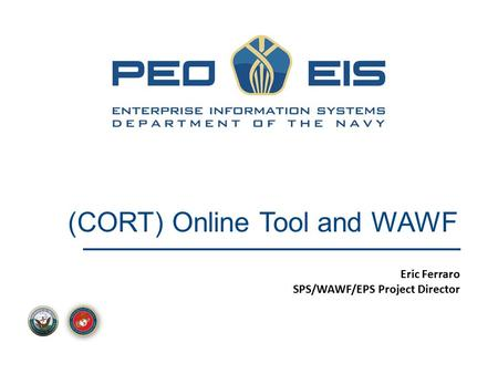 (CORT) Online Tool and WAWF Eric Ferraro SPS/WAWF/EPS Project Director.