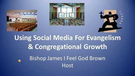 Using Social Media For Evangelism & Congregational Growth Bishop James I Feel God Brown Host.