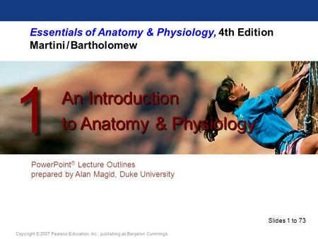 Slides 1 to 73 Copyright © 2007 Pearson Education, Inc., publishing as Benjamin Cummings.