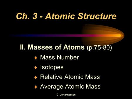 Ch. 3 - Atomic Structure II. Masses of Atoms (p.75-80) Mass Number