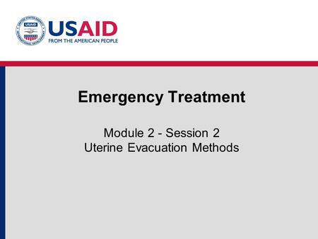 Emergency Treatment Module 2 - Session 2 Uterine Evacuation Methods.