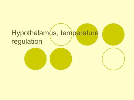 Hypothalamus, temperature regulation. The balance between heat production and heat loss, determine body temperature.