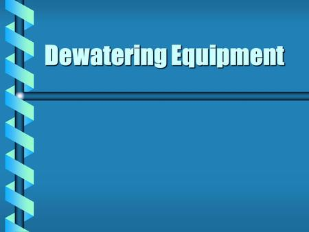 Dewatering Equipment.